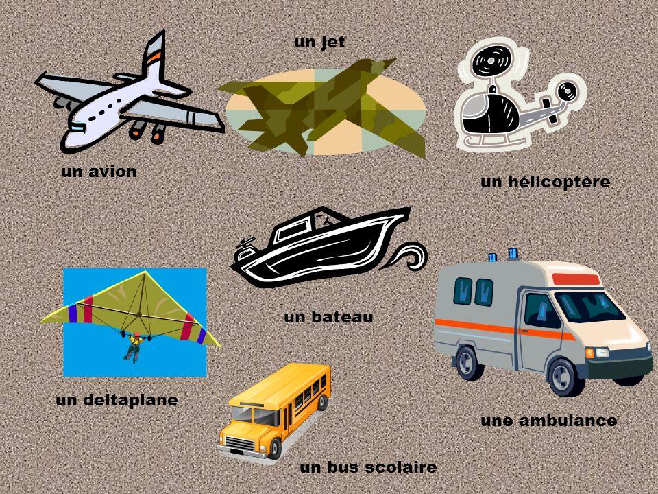 un jet un avion un hélicoptère un bateau un deltaplane une ambulance un bus scolaire