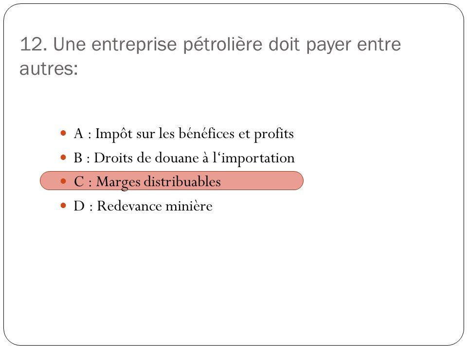 12. Une entreprise pétrolière doit payer entre autres: