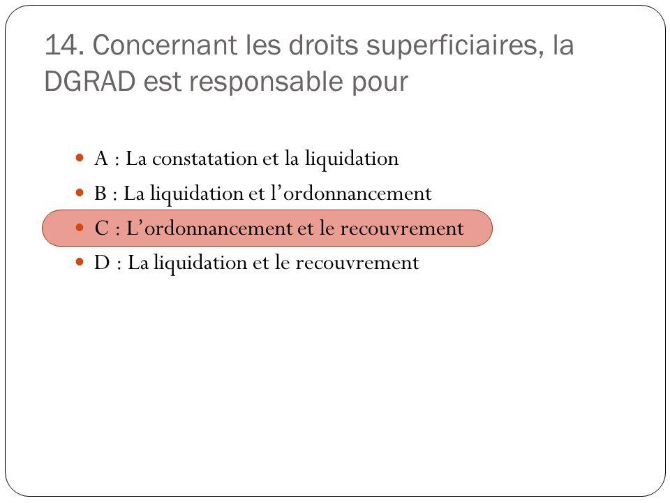 14. Concernant les droits superficiaires, la DGRAD est responsable pour