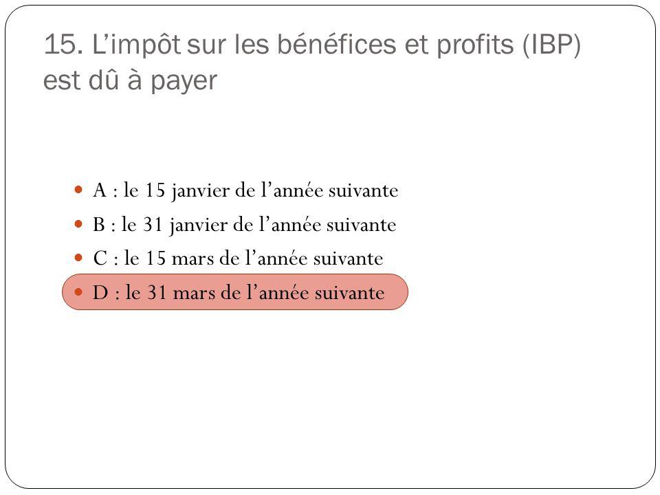 15. L'impôt sur les bénéfices et profits (IBP) est dû à payer