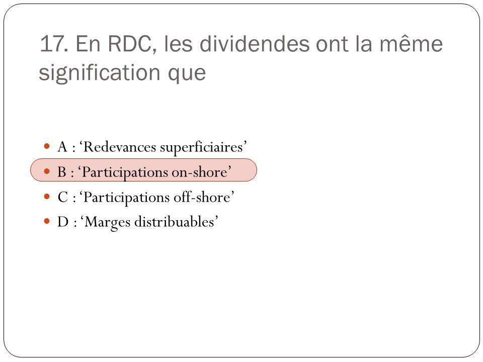 17. En RDC, les dividendes ont la même signification que