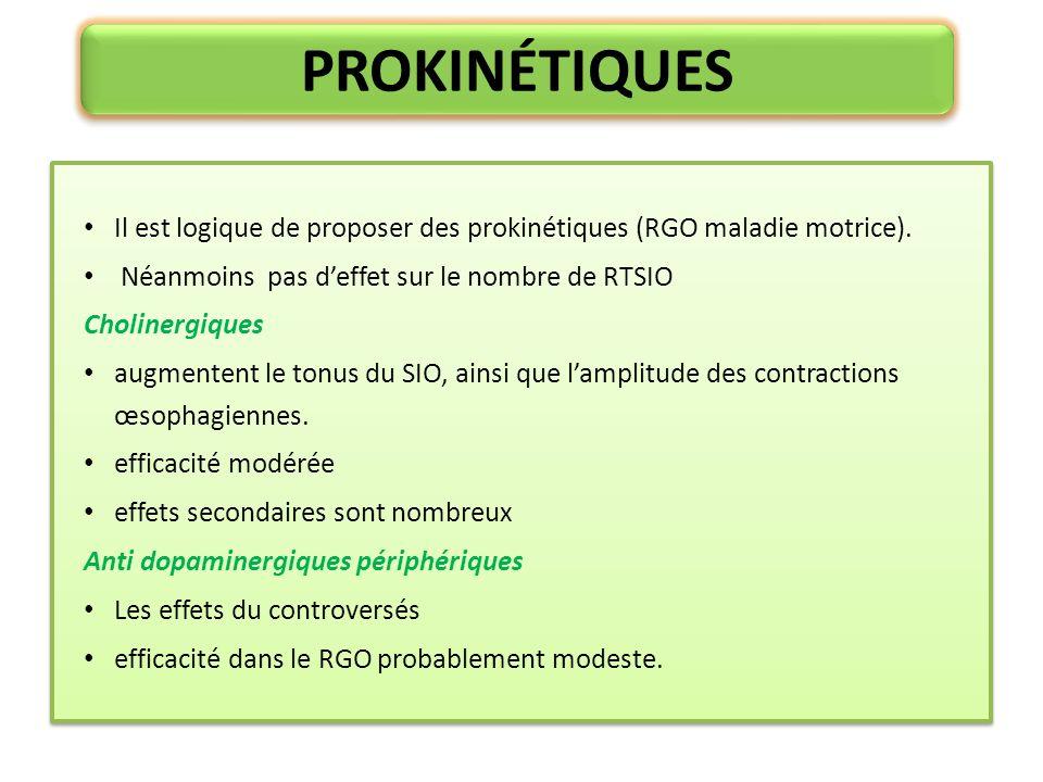 PROKINÉTIQUES Il est logique de proposer des prokinétiques (RGO maladie motrice). Néanmoins pas d'effet sur le nombre de RTSIO.