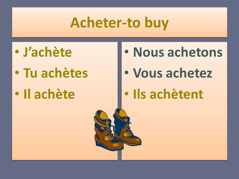 Acheter-to buy J'achète Tu achètes Il achète Nous achetons