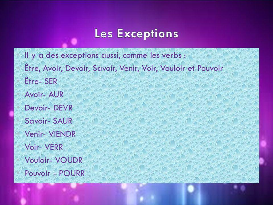 Les Exceptions Il y a des exceptions aussi, comme les verbs :
