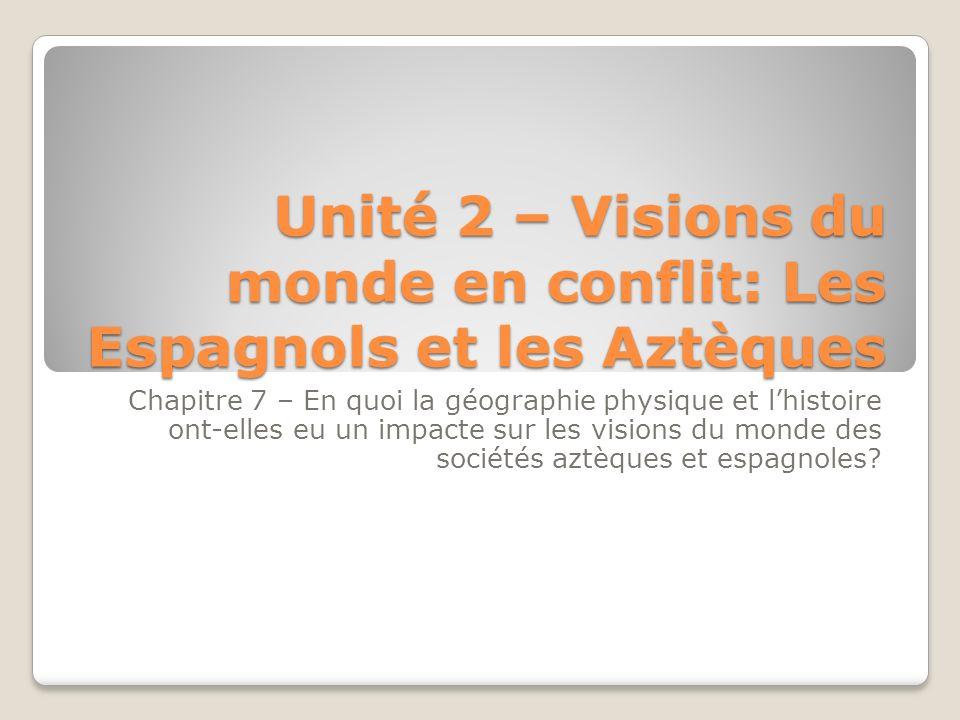 Unité 2 – Visions du monde en conflit: Les Espagnols et les Aztèques