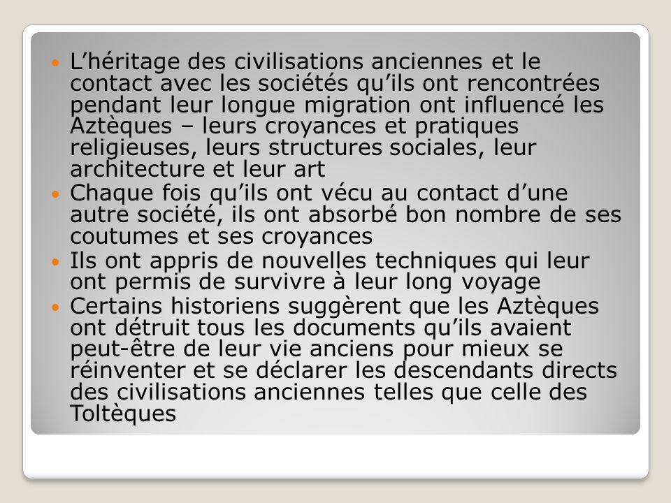 L'héritage des civilisations anciennes et le contact avec les sociétés qu'ils ont rencontrées pendant leur longue migration ont influencé les Aztèques – leurs croyances et pratiques religieuses, leurs structures sociales, leur architecture et leur art