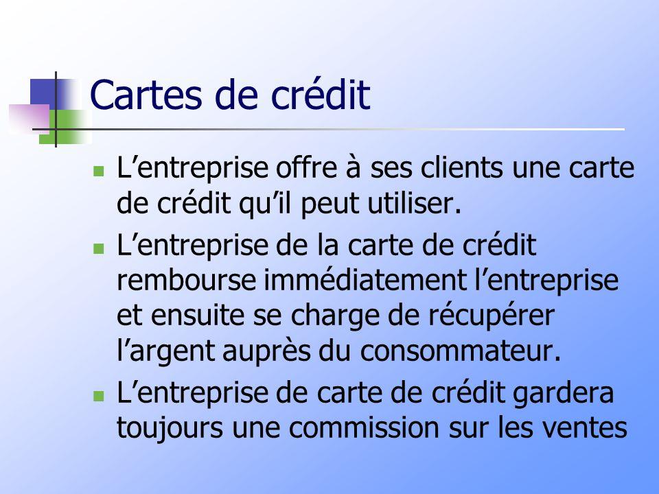 Cartes de crédit L'entreprise offre à ses clients une carte de crédit qu'il peut utiliser.