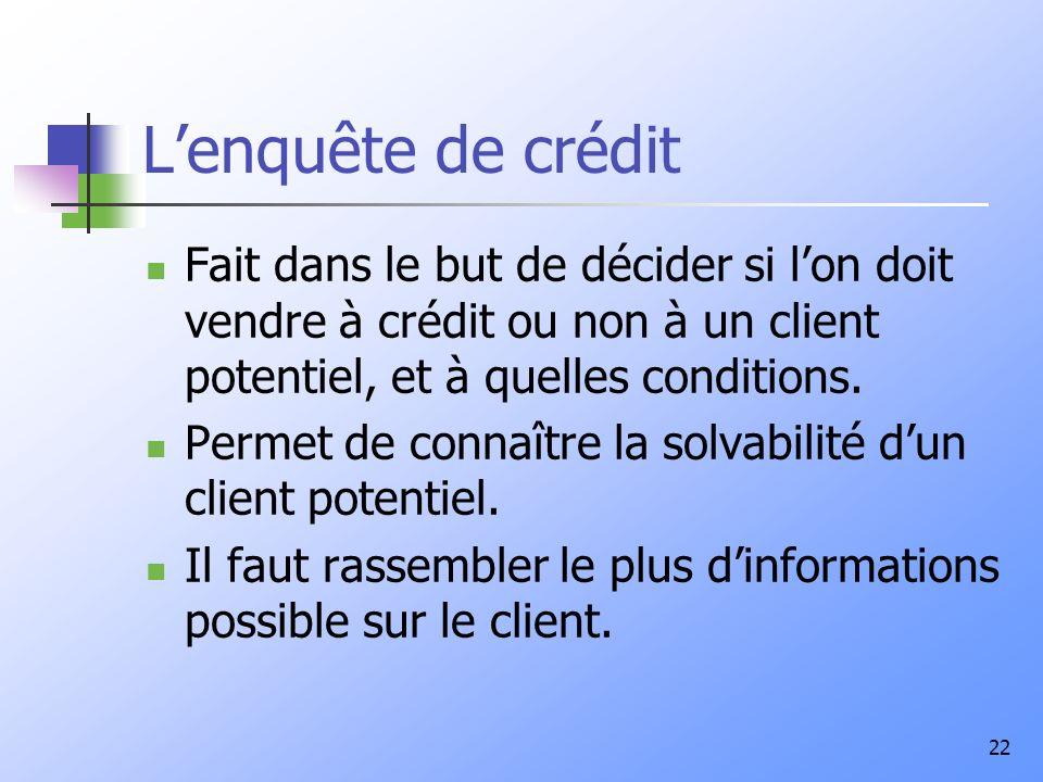 L'enquête de crédit Fait dans le but de décider si l'on doit vendre à crédit ou non à un client potentiel, et à quelles conditions.