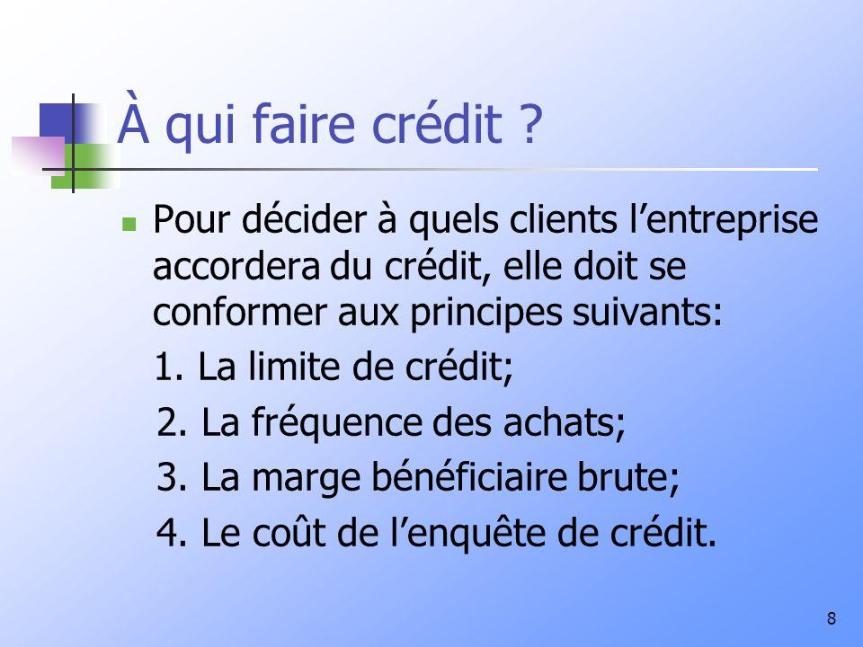 À qui faire crédit Pour décider à quels clients l'entreprise accordera du crédit, elle doit se conformer aux principes suivants: