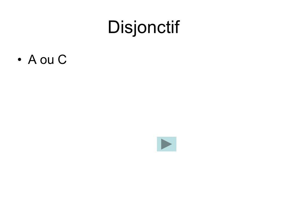 Disjonctif A ou C