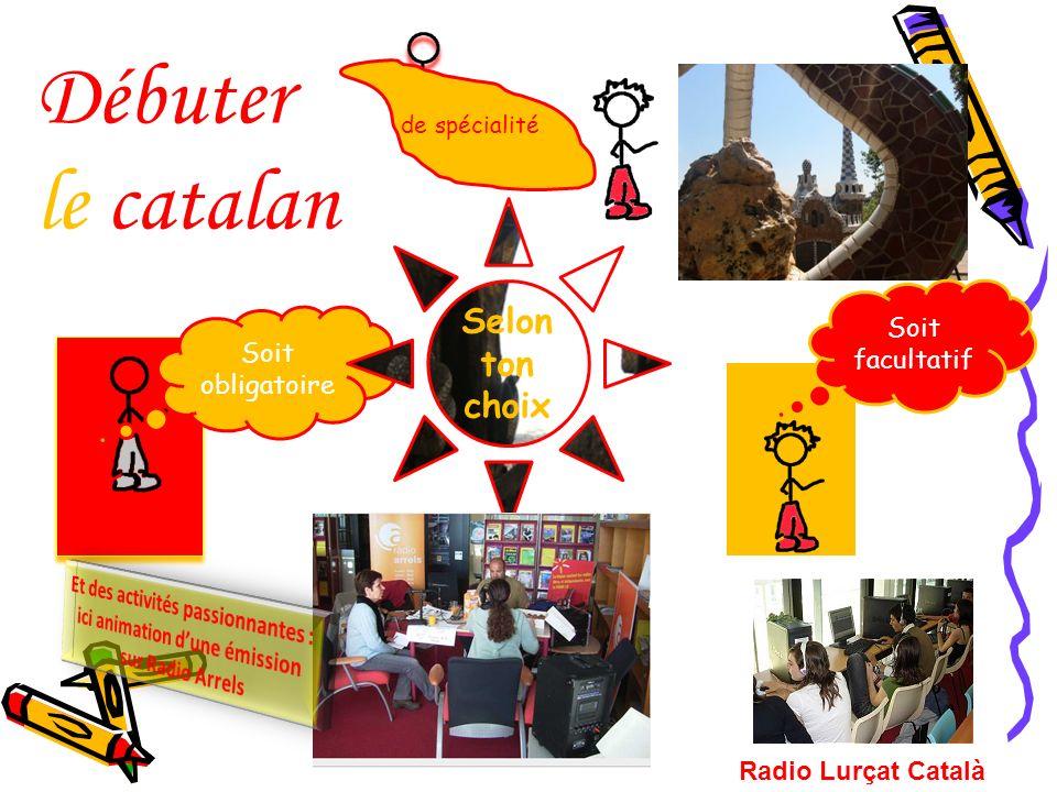 Débuter le catalan Selon ton choix de spécialité Soit facultatif
