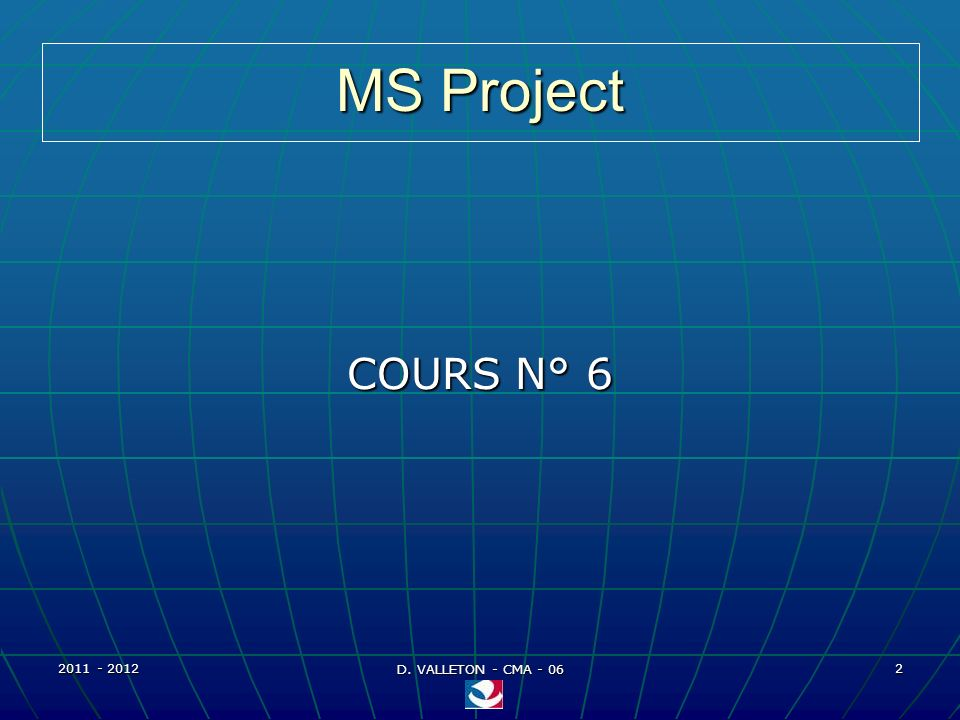 MS Project COURS N° 6 2011 - 2012 D. VALLETON - CMA - 06