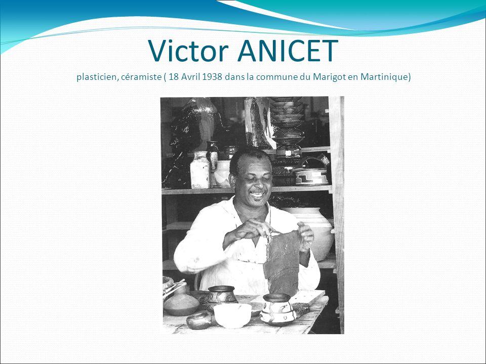 Victor ANICET plasticien, céramiste ( 18 Avril 1938 dans la commune du Marigot en Martinique)