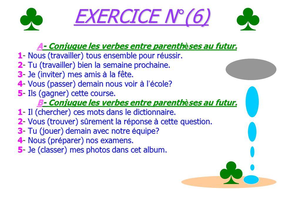 ♣ ♣ EXERCICE N°(6) A- Conjugue les verbes entre parenthèses au futur. 1- Nous (travailler) tous ensemble pour réussir.