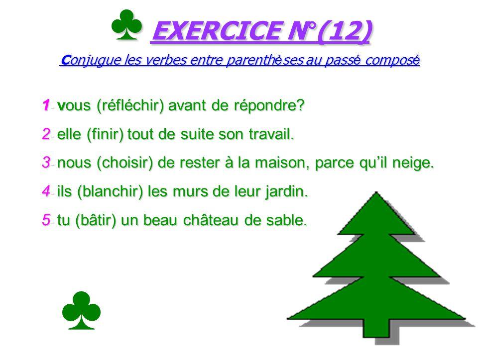 ♣ EXERCICE N°(12) Conjugue les verbes entre parenthèses au passé composé