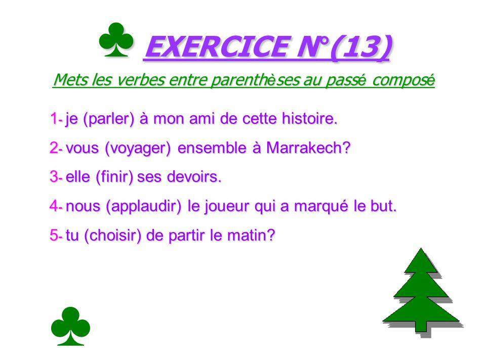 ♣ EXERCICE N°(13) Mets les verbes entre parenthèses au passé composé