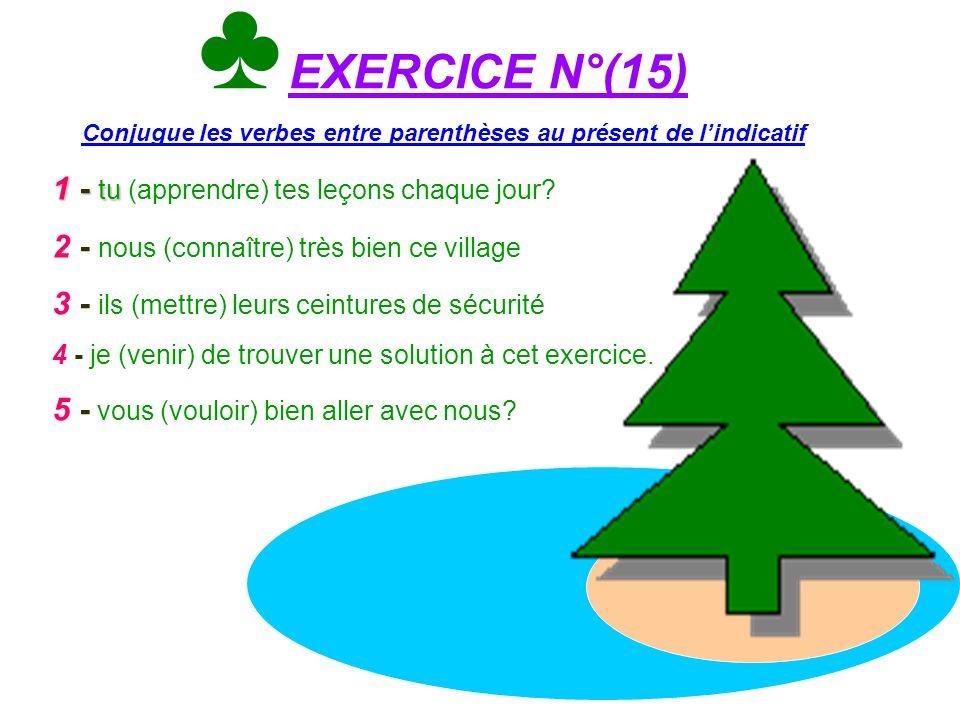 ♣ EXERCICE N°(15) Conjugue les verbes entre parenthèses au présent de l'indicatif