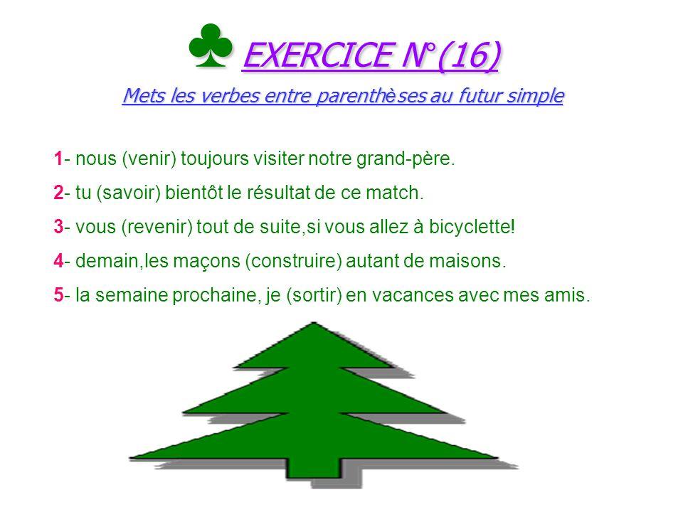 ♣ EXERCICE N°(16) Mets les verbes entre parenthèses au futur simple
