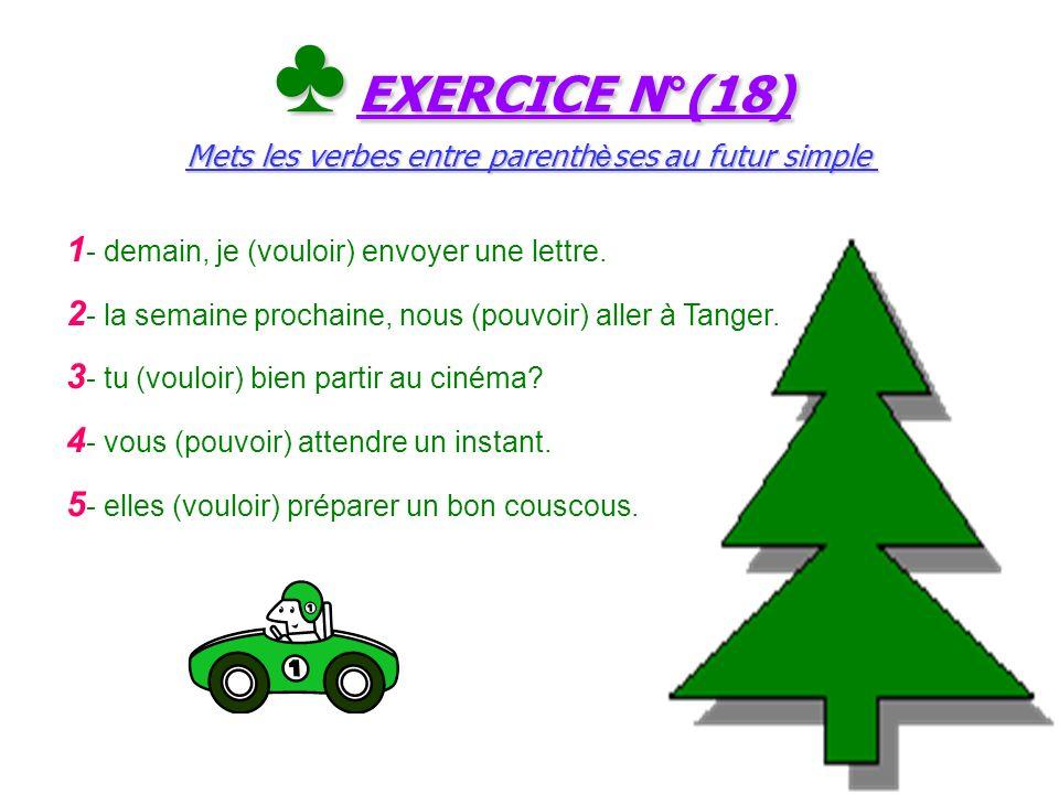 ♣ EXERCICE N°(18) Mets les verbes entre parenthèses au futur simple