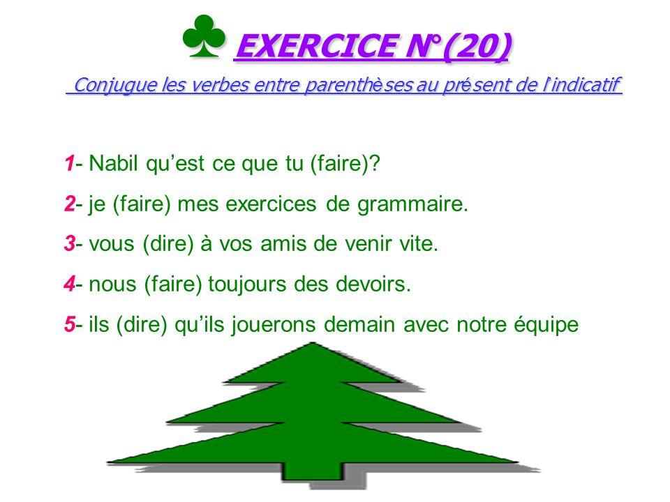 ♣ EXERCICE N°(20) Conjugue les verbes entre parenthèses au présent de l'indicatif