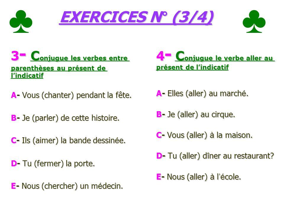 ♣ ♣ ♣ EXERCICES N° (3/4) 3- Conjugue les verbes entre parenthèses au présent de l'indicatif. A- Vous (chanter) pendant la fête.