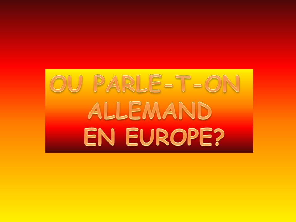 OU PARLE-T-ON ALLEMAND EN EUROPE