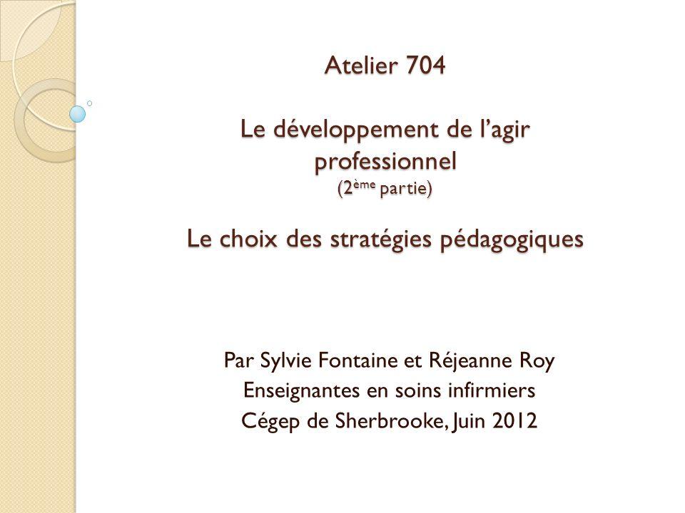 Atelier 704 Le développement de l'agir professionnel (2ème partie) Le choix des stratégies pédagogiques