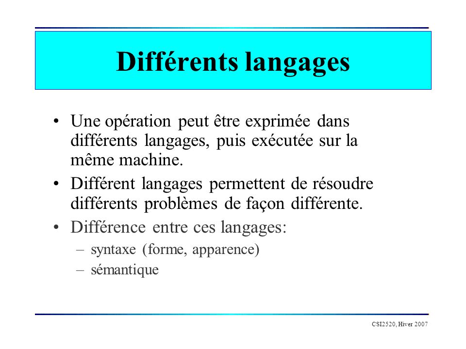 Différents langages Une opération peut être exprimée dans différents langages, puis exécutée sur la même machine.