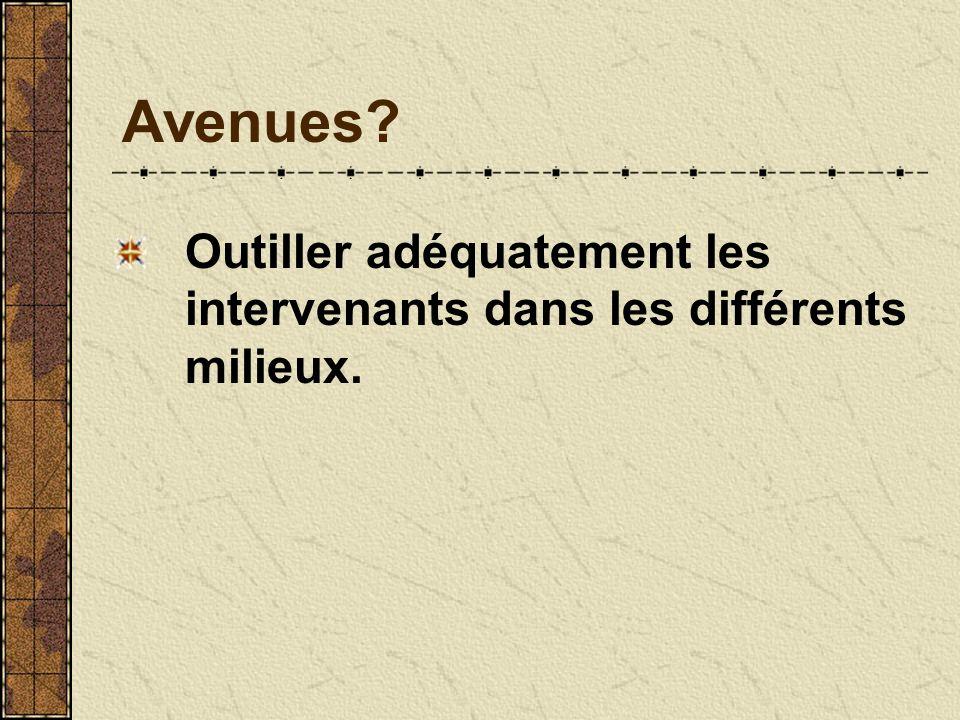 Avenues Outiller adéquatement les intervenants dans les différents milieux.