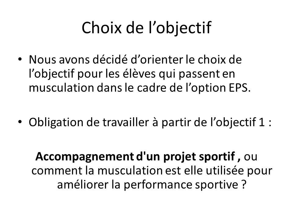 Choix de l'objectif Nous avons décidé d'orienter le choix de l'objectif pour les élèves qui passent en musculation dans le cadre de l'option EPS.