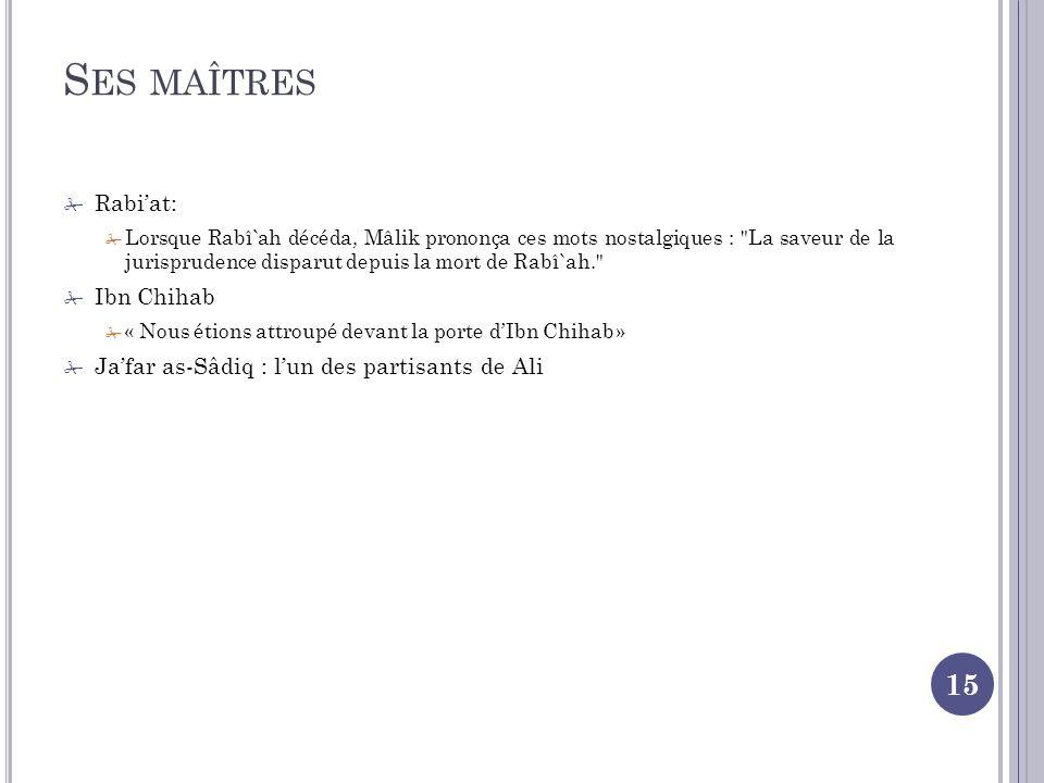 Ses maîtres Rabi'at: Ibn Chihab