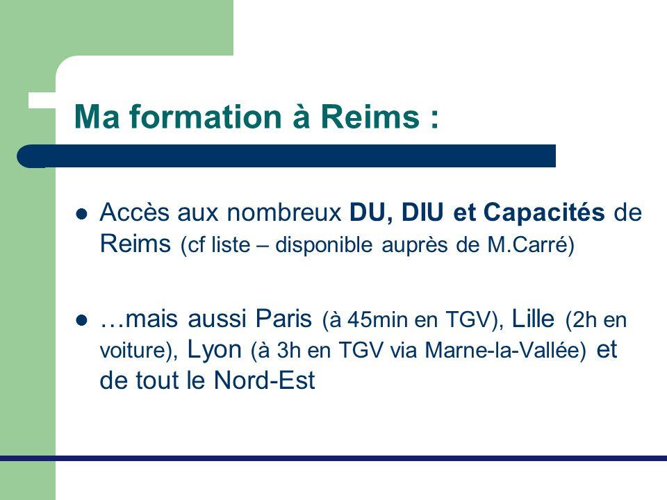 Ma formation à Reims : Accès aux nombreux DU, DIU et Capacités de Reims (cf liste – disponible auprès de M.Carré)