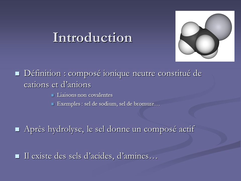Introduction Définition : composé ionique neutre constitué de cations et d'anions. Liaisons non covalentes.