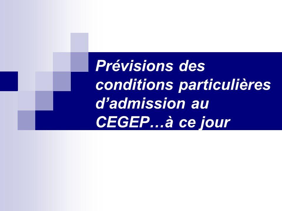 Prévisions des conditions particulières d'admission au CEGEP…à ce jour
