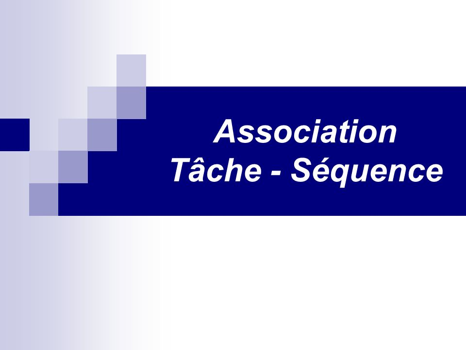 Association Tâche - Séquence