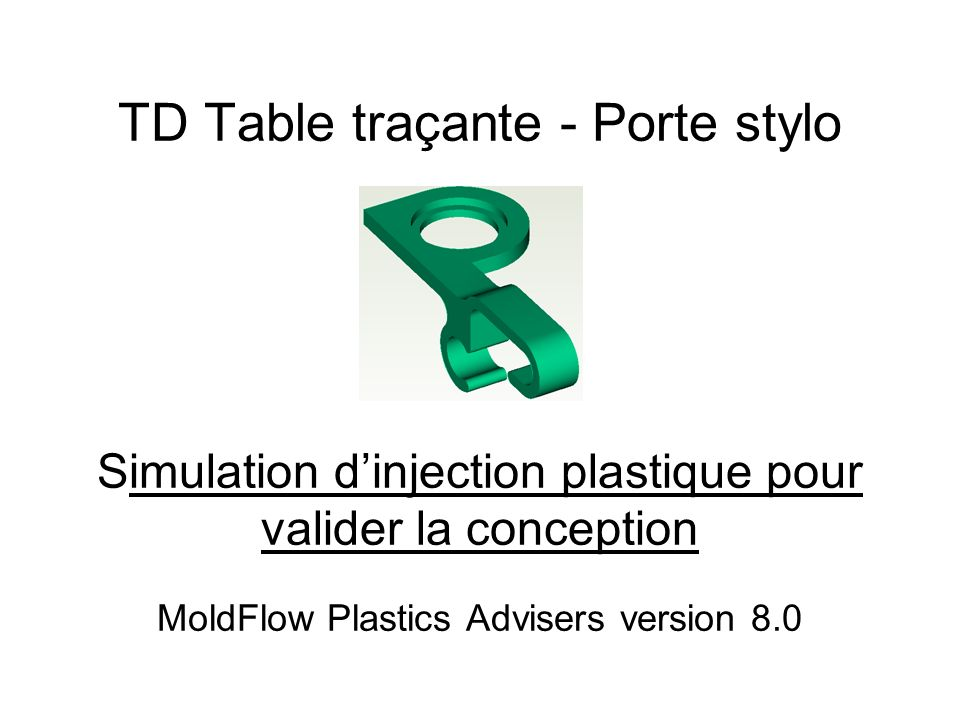 TD Table traçante - Porte stylo Simulation d'injection plastique pour valider la conception MoldFlow Plastics Advisers version 8.0