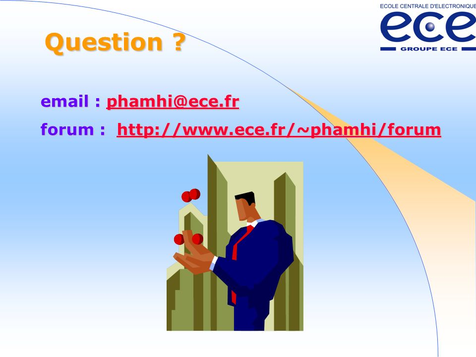 Question email : phamhi@ece.fr forum : http://www.ece.fr/~phamhi/forum
