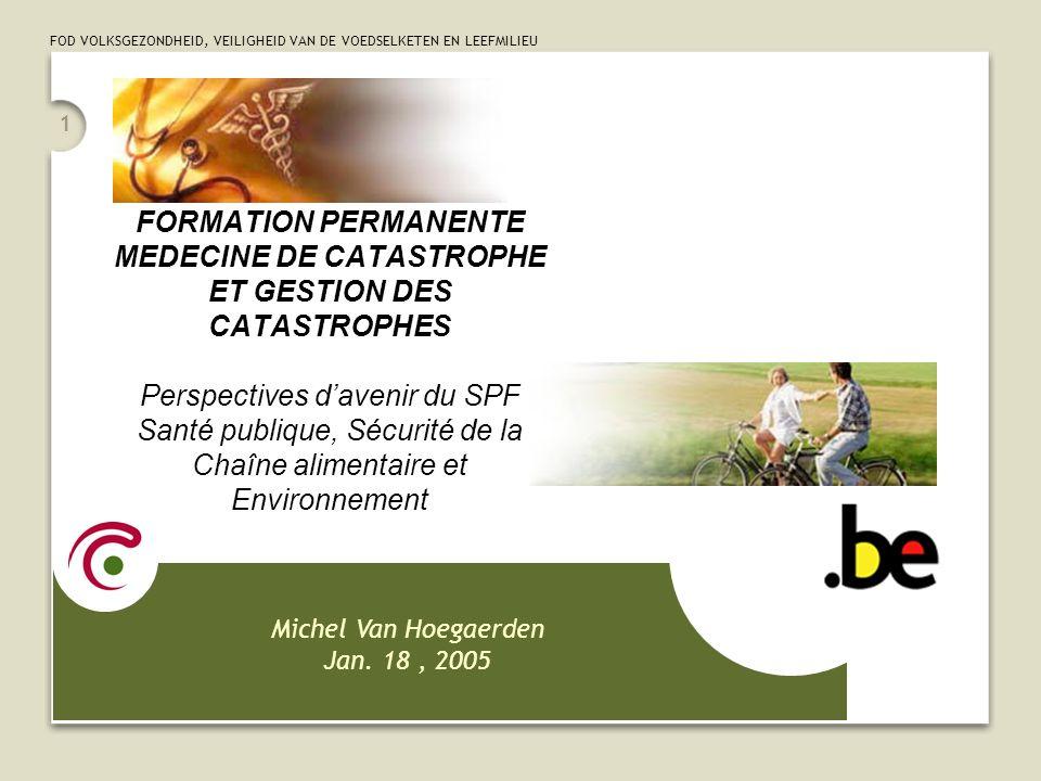 FORMATION PERMANENTE MEDECINE DE CATASTROPHE ET GESTION DES CATASTROPHES Perspectives d'avenir du SPF Santé publique, Sécurité de la Chaîne alimentaire et Environnement