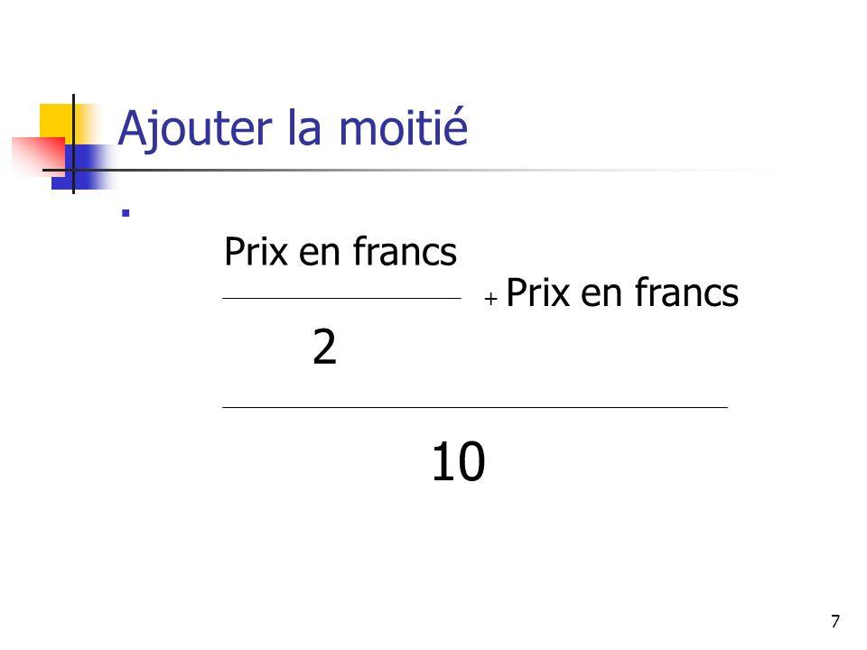 Ajouter la moitié Prix en francs + Prix en francs 2 10