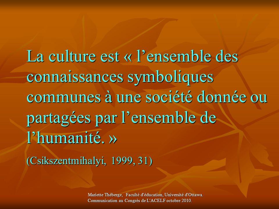La culture est « l'ensemble des connaissances symboliques communes à une société donnée ou partagées par l'ensemble de l'humanité. »