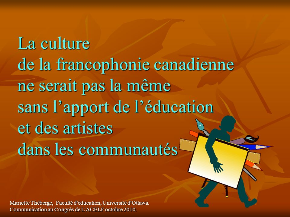 La culture de la francophonie canadienne ne serait pas la même sans l'apport de l'éducation et des artistes dans les communautés