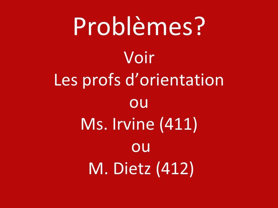Voir Les profs d'orientation ou Ms. Irvine (411) M. Dietz (412)