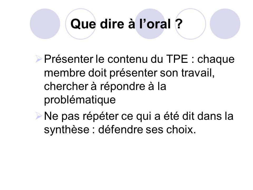 Que dire à l'oral Présenter le contenu du TPE : chaque membre doit présenter son travail, chercher à répondre à la problématique.