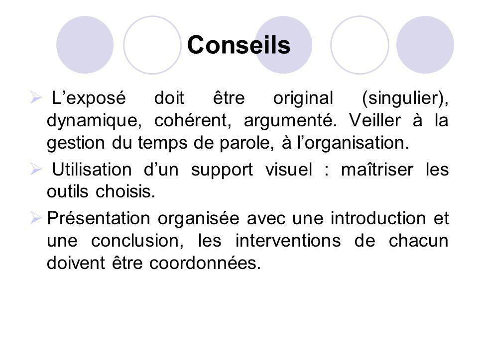 Conseils L'exposé doit être original (singulier), dynamique, cohérent, argumenté. Veiller à la gestion du temps de parole, à l'organisation.