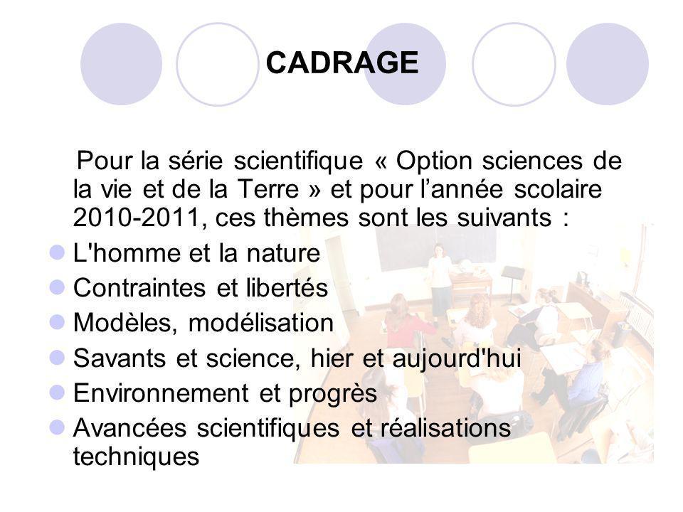 CADRAGE Pour la série scientifique « Option sciences de la vie et de la Terre » et pour l'année scolaire 2010-2011, ces thèmes sont les suivants :