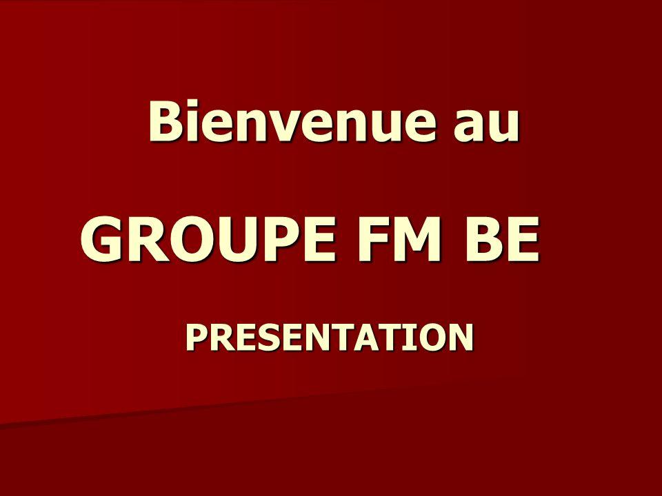 Bienvenue au GROUPE FM BE PRESENTATION