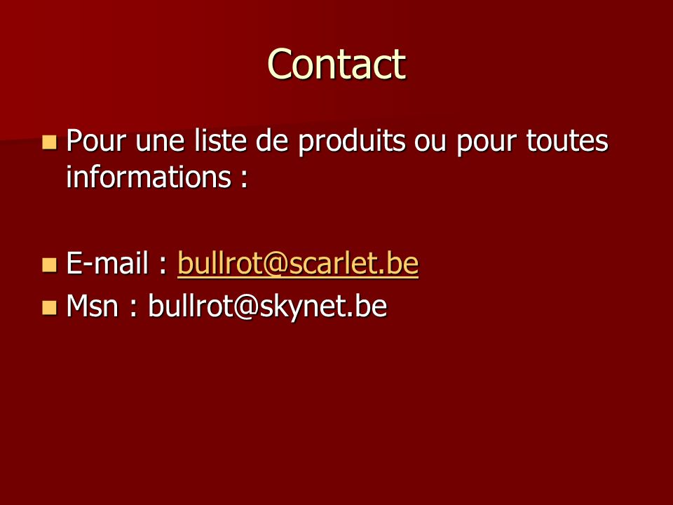 Contact Pour une liste de produits ou pour toutes informations :