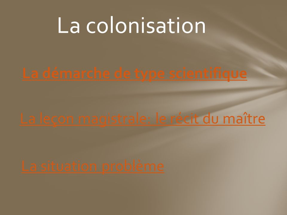 La colonisation La démarche de type scientifique