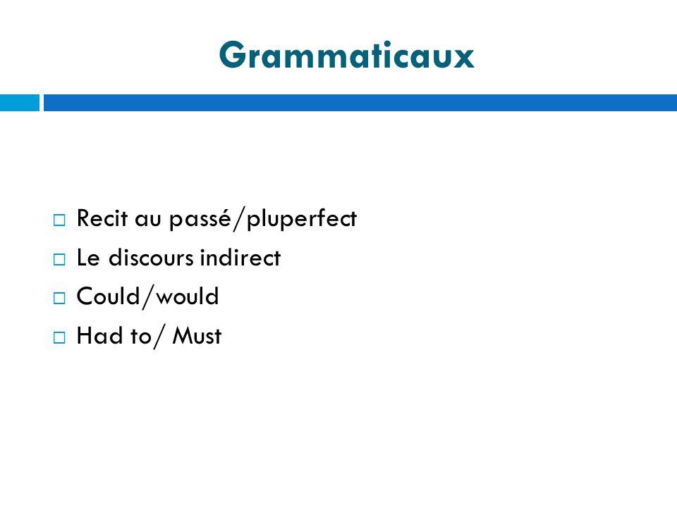 Grammaticaux Recit au passé/pluperfect Le discours indirect