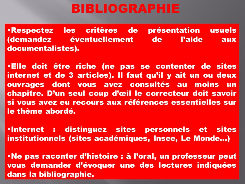 BIBLIOGRAPHIE Respectez les critères de présentation usuels (demandez éventuellement de l'aide aux documentalistes).